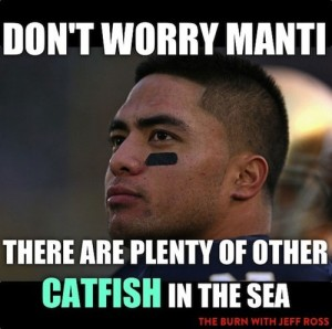 Don't Worry Manti, There Are Plenty Of Other Catfish In The Sea